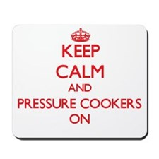Keep Calm and Pressure Cookers ON Mousepad