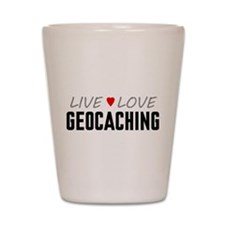 Live Love Geocaching Shot Glass