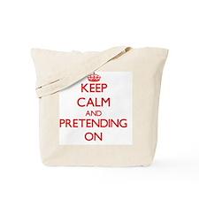Keep Calm and Pretending ON Tote Bag