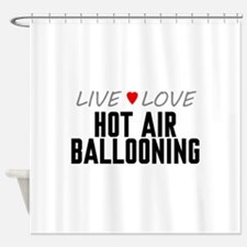 Live Love Hot Air Ballooning Shower Curtain