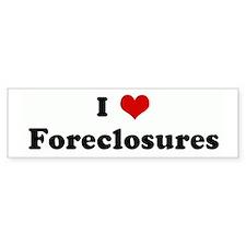 I Love Foreclosures Bumper Bumper Bumper Sticker