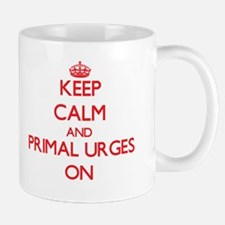 Keep Calm and Primal Urges ON Mugs