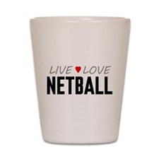 Live Love Netball Shot Glass