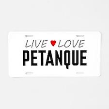Live Love Petanque Aluminum License Plate