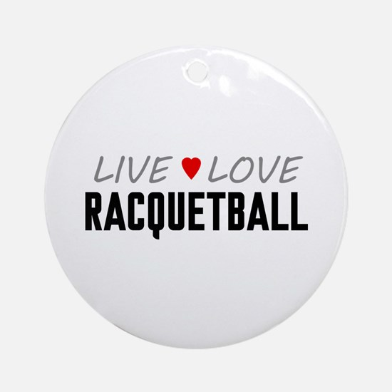 Live Love Racquetball Round Ornament