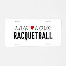 Live Love Racquetball Aluminum License Plate