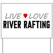 Live Love River Rafting Yard Sign