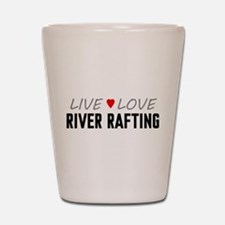 Live Love River Rafting Shot Glass