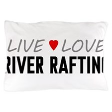 Live Love River Rafting Pillow Case