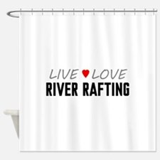 Live Love River Rafting Shower Curtain