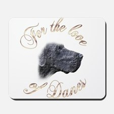 For the Love of Danes Mousepad
