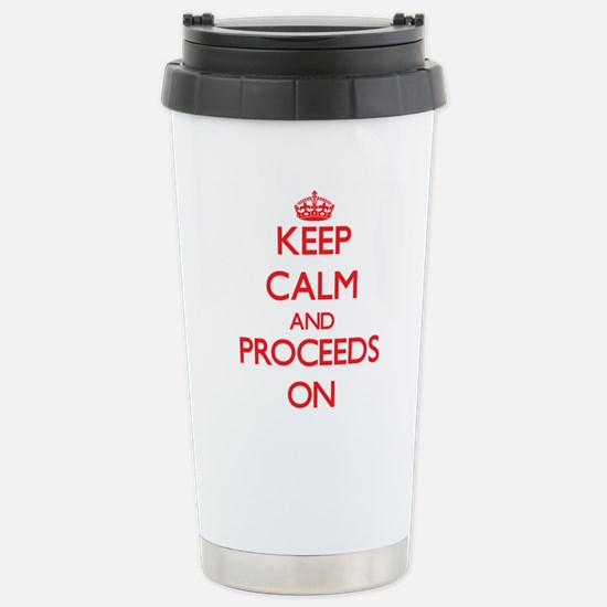 Keep Calm and Proceeds Stainless Steel Travel Mug