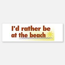 Rather be at the Beach Bumper Bumper Bumper Sticker