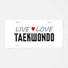 Live Love Taekwondo Aluminum License Plate