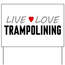 Live Love Trampolining Yard Sign