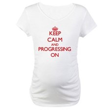 Keep Calm and Progressing ON Shirt