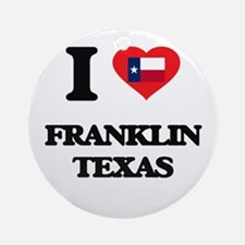 I love Franklin Texas Ornament (Round)