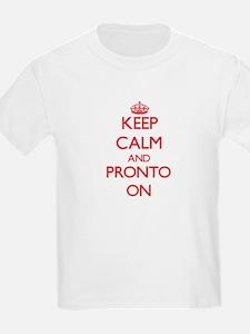 Keep Calm and Pronto ON T-Shirt