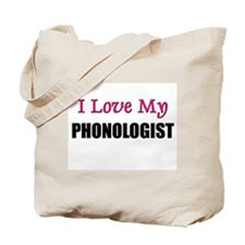 I Love My PHONOLOGIST Tote Bag