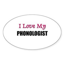 I Love My PHONOLOGIST Oval Decal