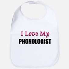 I Love My PHONOLOGIST Bib