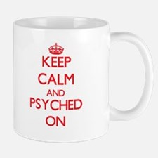 Keep Calm and Psyched ON Mugs