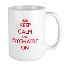 Keep Calm and Psychiatry ON Mugs