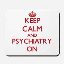 Keep Calm and Psychiatry ON Mousepad
