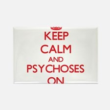 Keep Calm and Psychoses ON Magnets