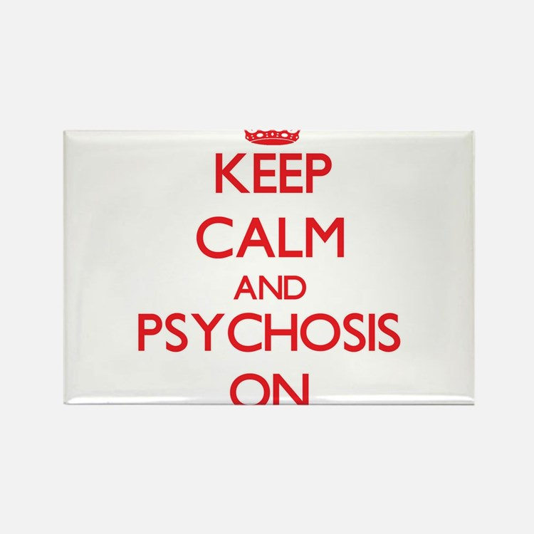 Keep Calm and Psychosis ON Magnets