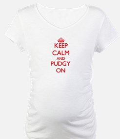 Keep Calm and Pudgy ON Shirt