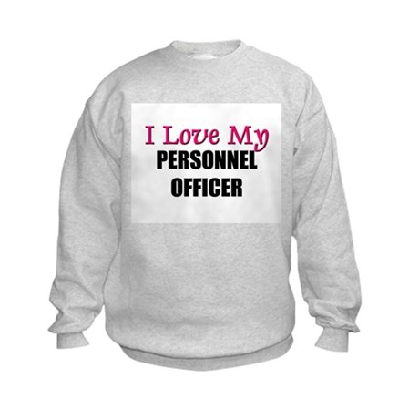 I Love My PERSONNEL OFFICER Kids Sweatshirt