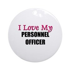 I Love My PERSONNEL OFFICER Ornament (Round)