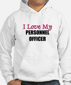 I Love My PERSONNEL OFFICER Hoodie