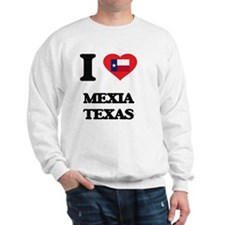 I love Mexia Texas Sweatshirt
