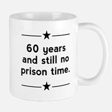 60 Years No Prison Time Mugs