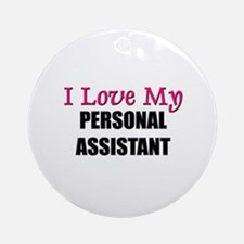 I Love My PERSONAL ASSISTANT Ornament (Round)
