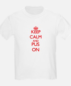 Keep Calm and Pus ON T-Shirt