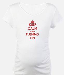Keep Calm and Pushing ON Shirt