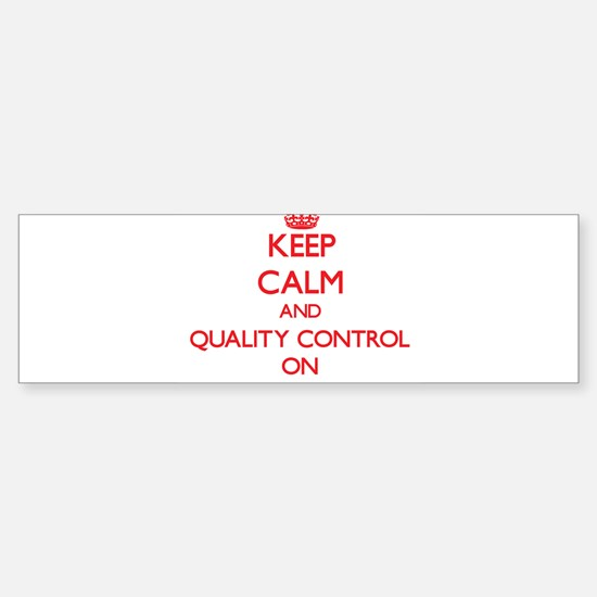Keep Calm and Quality Control ON Bumper Bumper Bumper Sticker