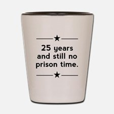 25 Years No Prison Time Shot Glass