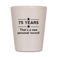 75 Years New Personal Record Shot Glass