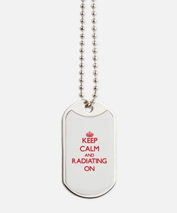 Keep Calm and Radiating ON Dog Tags