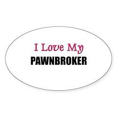 I Love My PAWNBROKER Oval Sticker