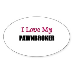 I Love My PAWNBROKER Oval Decal