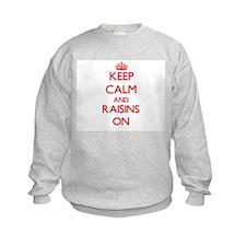 Keep Calm and Raisins ON Sweatshirt