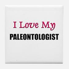 I Love My PALEONTOLOGIST Tile Coaster