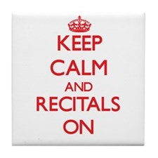 Keep Calm and Recitals ON Tile Coaster