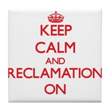 Keep Calm and Reclamation ON Tile Coaster