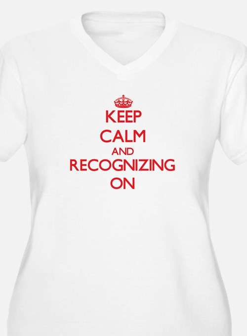 Keep Calm and Recognizing ON Plus Size T-Shirt